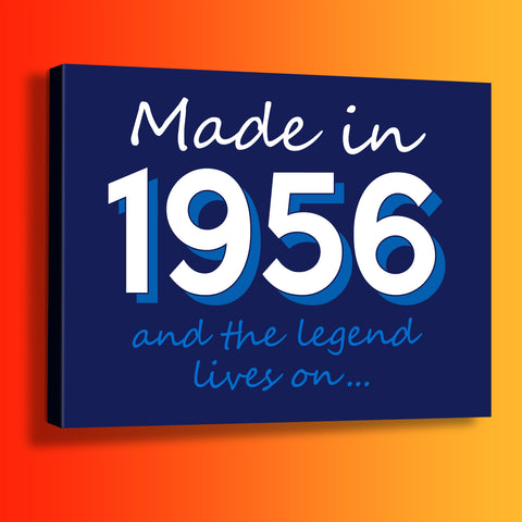 Made In 1956 and The Legend Lives On Canvas Print
