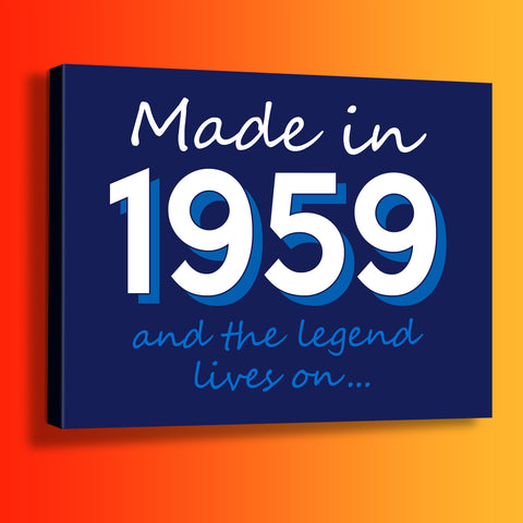 Made In 1959 and The Legend Lives On Canvas Print