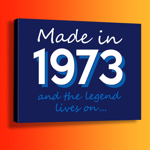 Made In 1973 and The Legend Lives On Canvas Print