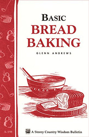 Basic Bread Baking: Storey's Country Wisdom Bulletin