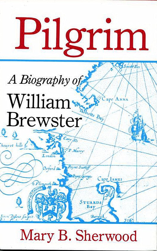 Pilgrim: A Biography of William Brewster