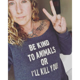FTLA Apparel ~ For The Love of Animals Apparel:  Off The Shoulder Sweatshirt - BE KIND TO ANIMALS OR I'LL KILL YOU Off The Shoulder Eco Fleece Sweatshirt SM-2XL