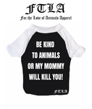 FTLA Apparel ~ For The Love of Animals Apparel:  Doggy Clothes - New Cotton 3/4 Sleeve Dog Raglan Tee - Be Kind To Animals OR My Mommy Will Kill You!