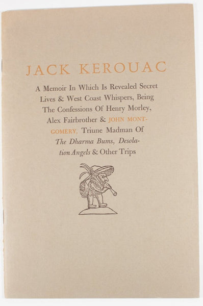 Jack Kerouac | A Memoir in Which is Revealed Secret Lives & West Coast Whispers, Being the Confessions of Henry Morley, Alex Afairbrother & John Montgomery, Triune Madman of The Dharma Bums, Desolation Angels & Other Trips