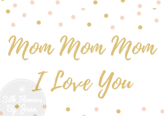 Mothers Day Card  Mom Mom Mom I Love You Instant Downloadable Printable Card - Silk Flowers By Jean