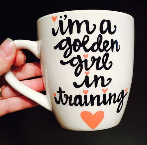 I'm a Golden Girl in Training Coffee Mug- Golden Girls Inspired Coffee Mug- Golden Girls Gift - Pick Me Cups
