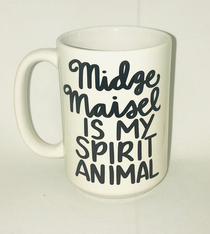 Midge Maisel is my Spirit animal- The Marvelous Mrs. Maisel Coffee Cup