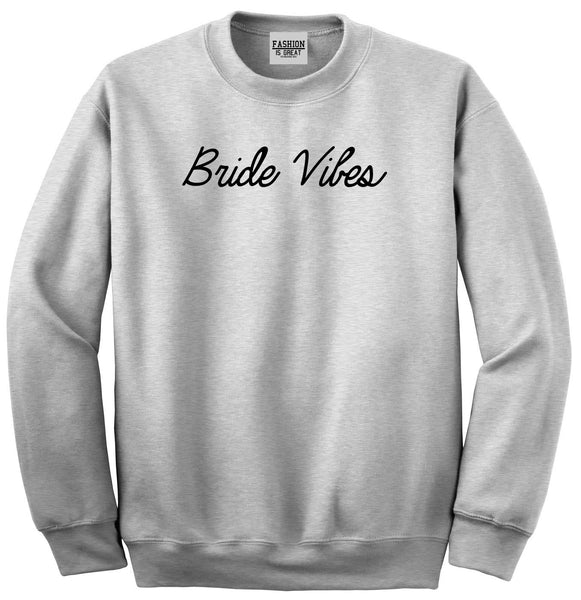 Bride Vibes Bachelorette Grey Womens Crewneck Sweatshirt
