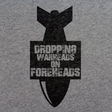 Dropping Warheads on Foreheads T-Shirt