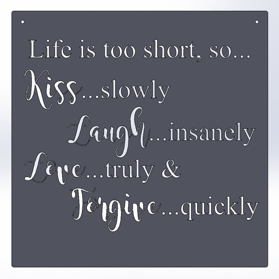Life Is Too Short, So Kiss Slowly Laugh Insanely Love Truly & Forgive Quickly