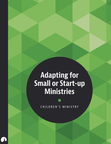 Adapting for Small or Start-up Ministries (Children's Ministry)
