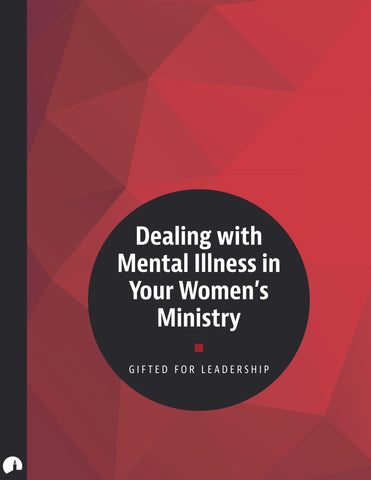 Dealing with Mental Illness in Your Women's Ministry