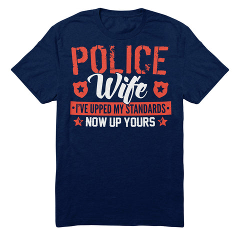 Police Wife I've Upped My Standards Now Up Yours