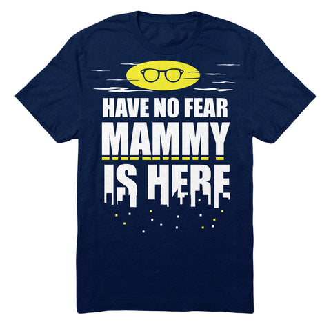 Have No Fear Mammy Is Here