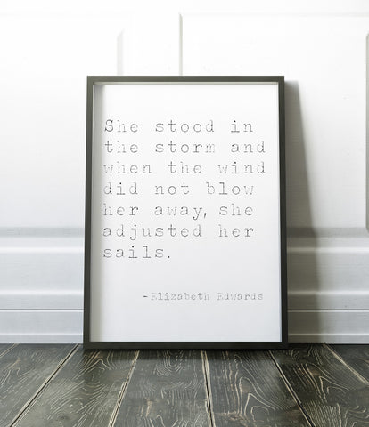 She stood in the storm and when the wind did not blow her away, she adjusted her sails