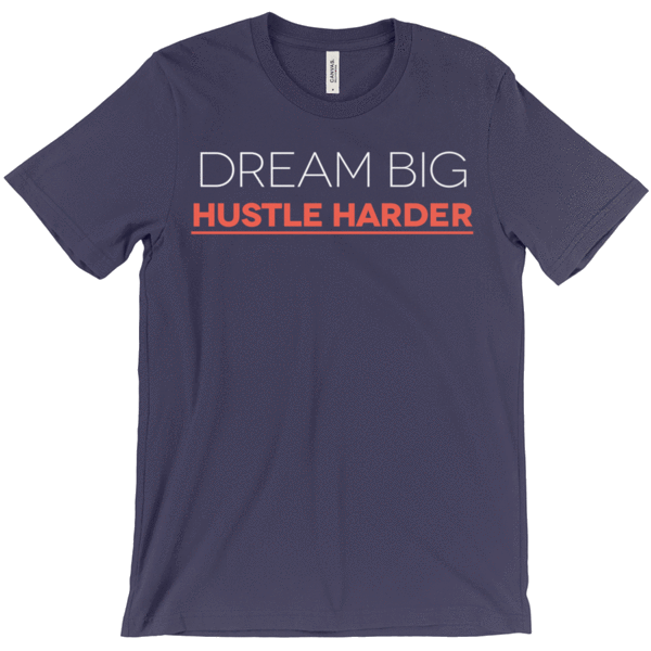 Dream Big Hustle Harder Shirts