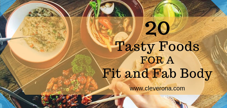 20 Tasty Foods For A Fit and Fab Body