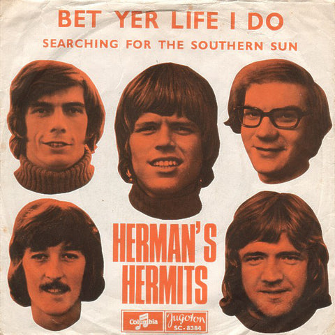 Herman's Hermit - Bet your life I do / Searching for the Southern Sun 45lik 1970