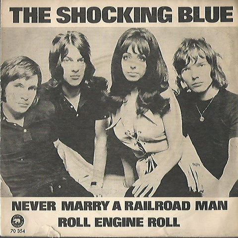 Shocking Blue - Roll Engine Roll / Never Marry a Railroad Man 45lik 1970