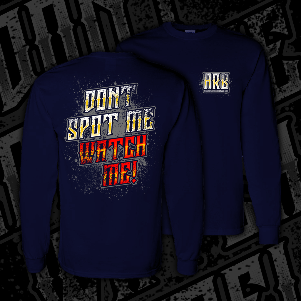 """ DON'T SPOT ME WATCH ME ""Long Sleeve"""