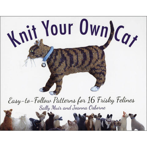 Knit Your Own Cat: Easy-To-Follow Patterns for 16 Frisky Felines by Sally Muir  | KNITTING CO.