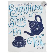 Everything Stops for Tea Tea Towel