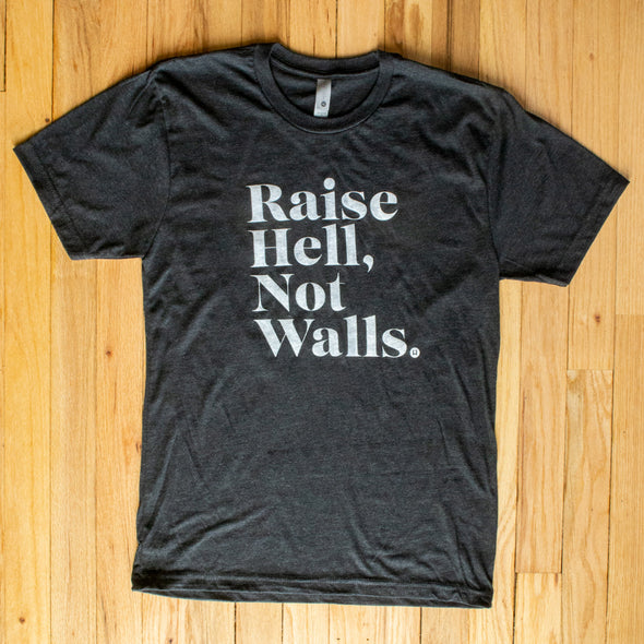 Raise Hell, Not Walls