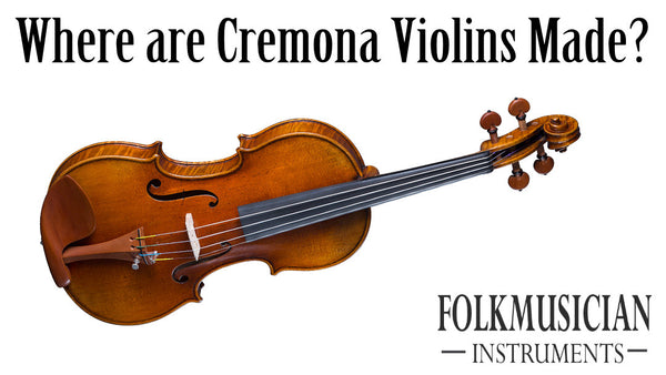 Where are Cremona Violins Made?