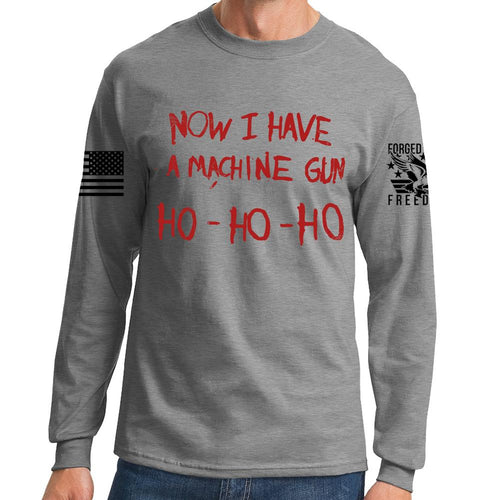 Now I Have a Machine gun Long Sleeve T-shirt