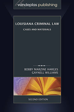 LOUISIANA CRIMINAL LAW: CASES AND MATERIALS, SECOND EDITION