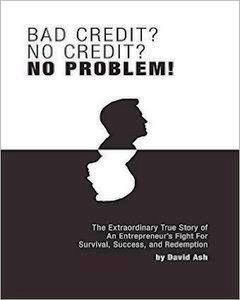 Bad Credit? No Credit? No Problem!: The Extraordinary True Story Of An Entrepreneur's Fight For Survival, Success, And Redemption