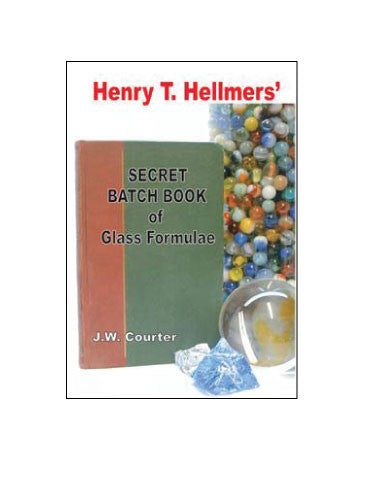 """Henry T. Hellmers' Secret Batch Book of Glass Formulae"" by J. W. Courter"