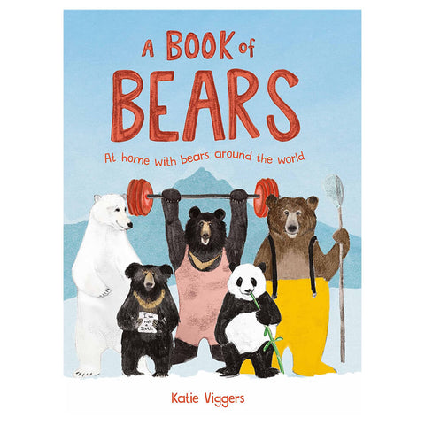 A Book of Bears: At Home with Bears Around the World by Katie Viggers