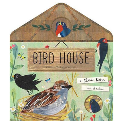 Bird House: A Clover Robin Book Of Nature by Clover Robin