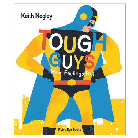Tough Guys Have Feelings Too by Keith Negley - Junior Edition
