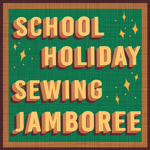 *NEW DATES* 3 Day School Holiday Sewing Jamboree, July 2019