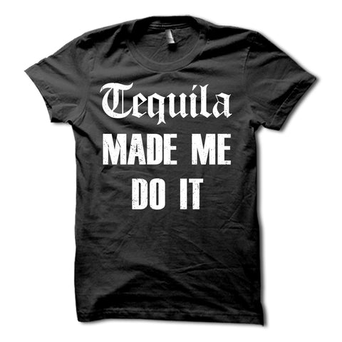 Tequila Made Me Do It Shirt