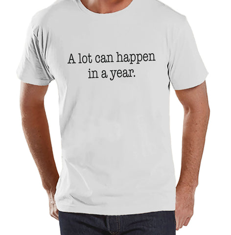 A Lot Can Happen Shirt - Funny New Years Shirt - New Years Eve - New Years Outfit - Mens White Shirt - Mens White Tee - Gift for Him - Get The Party Started