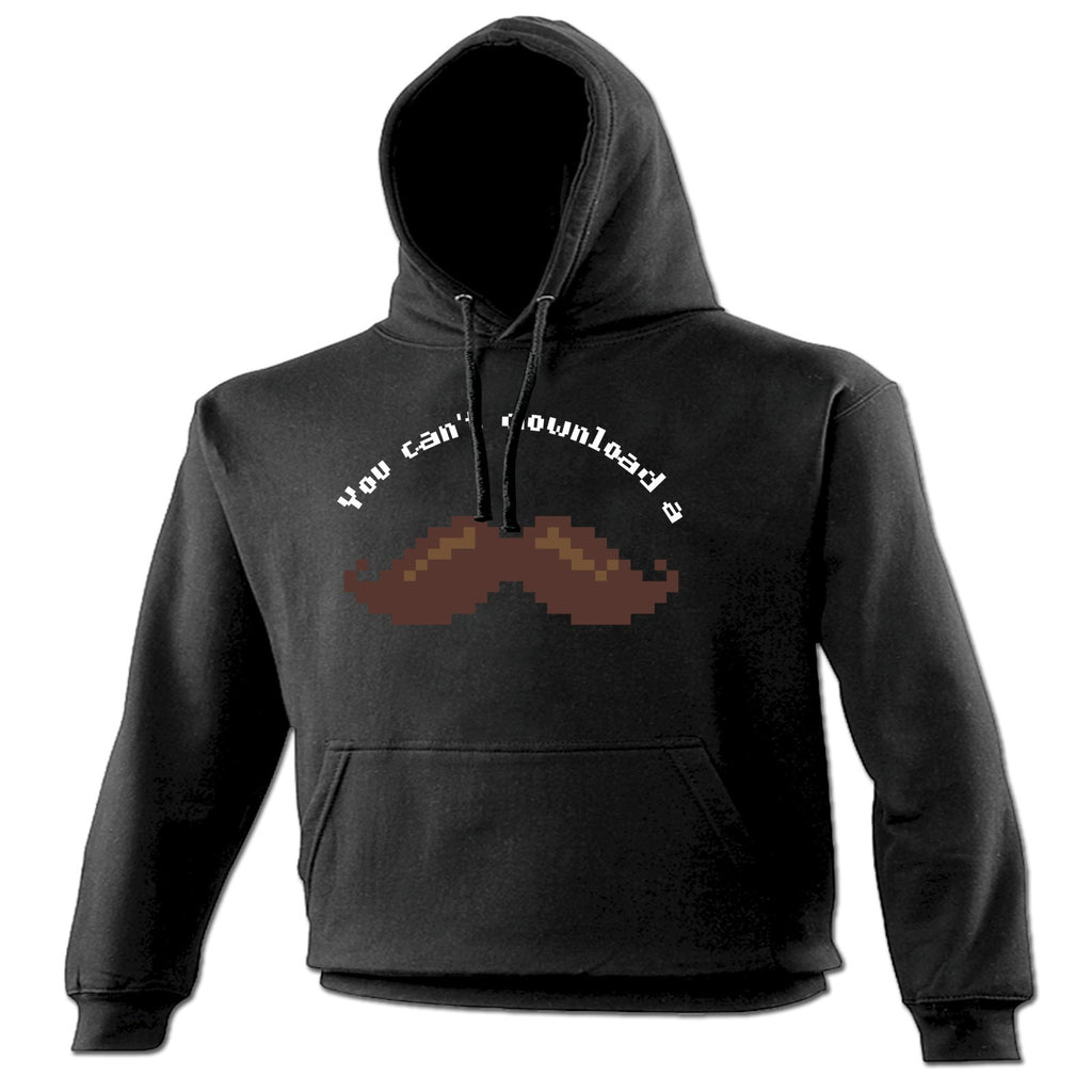 123t You Can't Download A Moustache Funny Hoodie