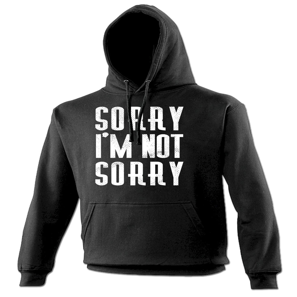 123t Sorry I'm Not Sorry Funny Hoodie