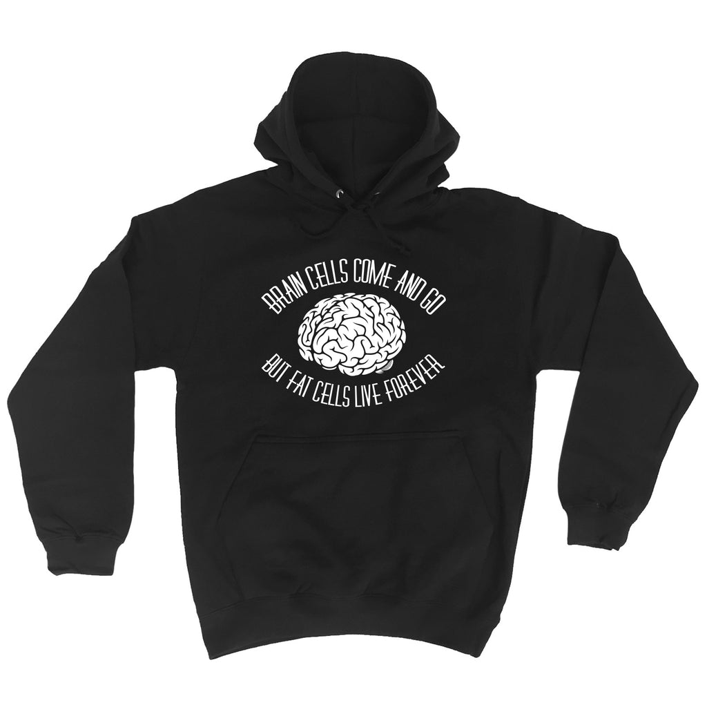 123t Brain Cells Come And Go But Fat Cells Live Forever Funny Hoodie - 123t clothing gifts presents