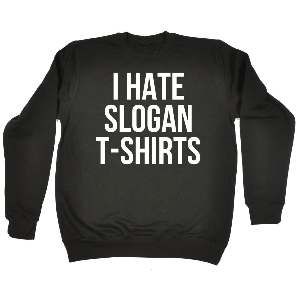 123t I Hate Slogan T-Shirts Funny Sweatshirt