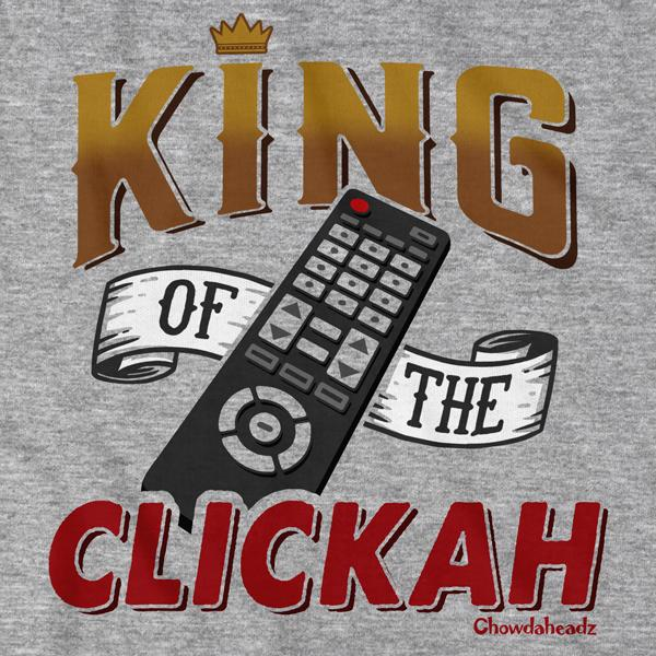 King of the Clickah T-Shirt - Chowdaheadz
