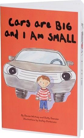 Cars are big and I am small safety around cars book