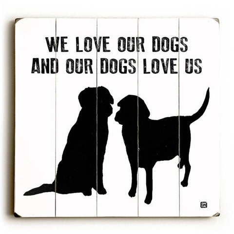 We Love Our Dogs Wood Wall Decor by Lisa Weedn