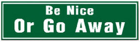 RR-51 Be Nice OR GO AWAY SIGN