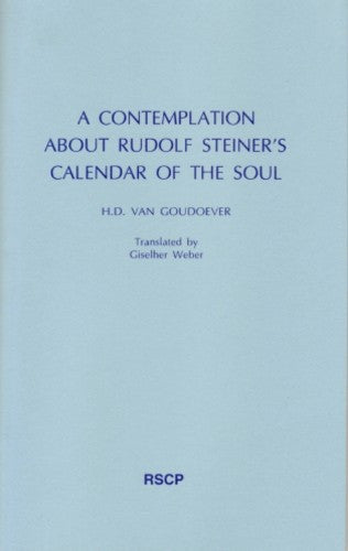 A Contemplation about Rudolf Steiner's Calendar of the Soul, by H. D. van Goudoever