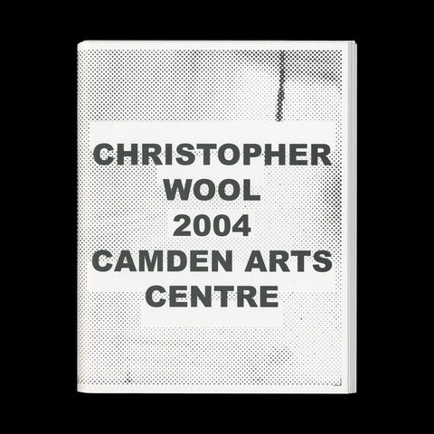 WOOL, Christopher. Christopher Wool 2004. (London): Camden Arts Centre, (2004)