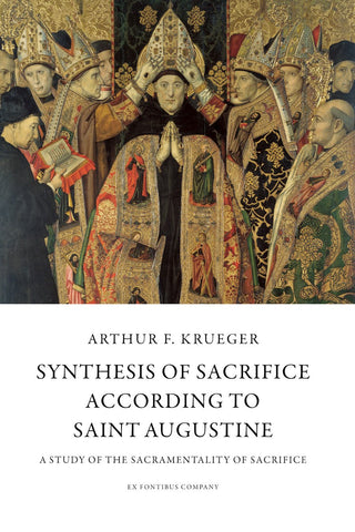 Krueger - Synthesis of Sacrifice According to Saint Augustine: A Study of the Sacramentality of Sacrifice