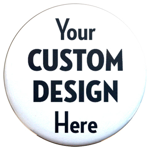 "Custom Pinback Buttons 2.25"" Round - Union made - Made in USA"